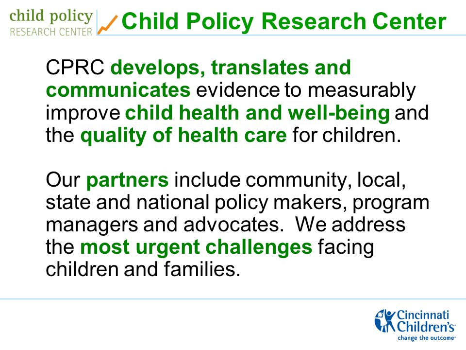 Child Policy Research Center CPRC develops, translates and communicates evidence to measurably improve child health and well-being and the quality of health care for children.