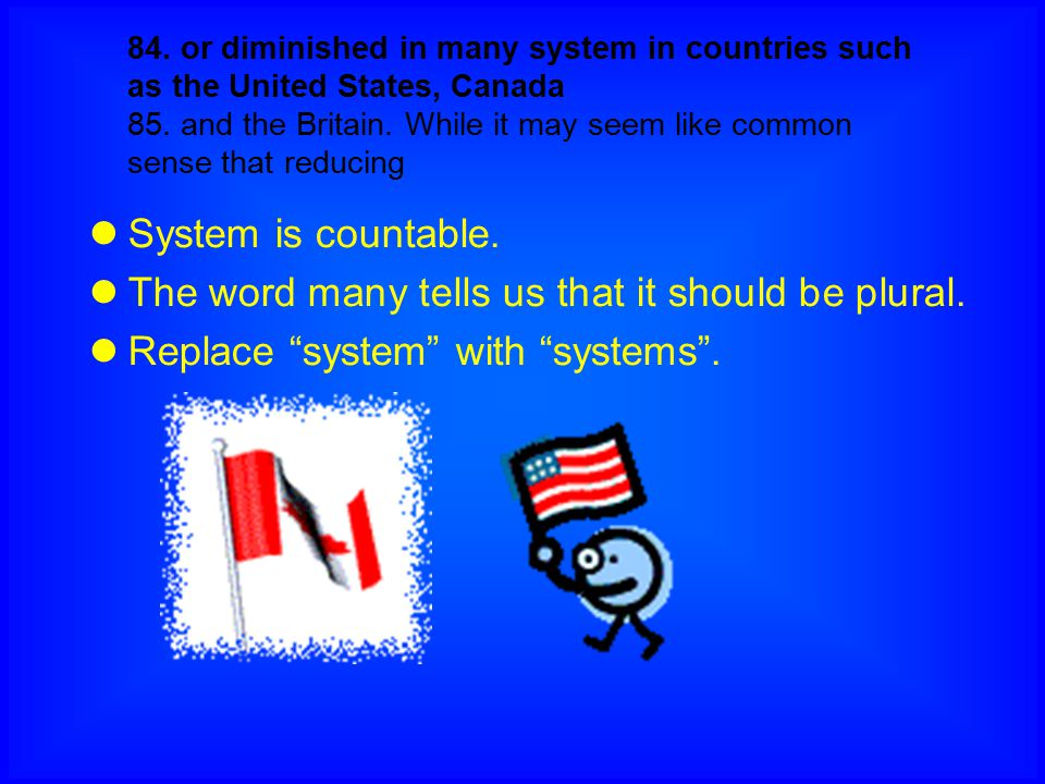 84. or diminished in many system in countries such as the United States, Canada 85. and the Britain. While it may seem like common sense that reducing