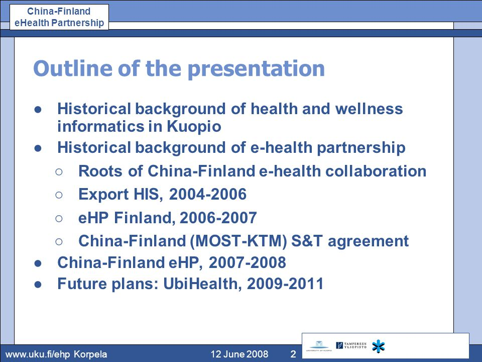 www.uku.fi/ehp China-Finland eHealth Partnership 12 June 2008Korpela13 China-Finland S&T programme: SMHB–eHP: eHospital Guidelines ●Guidelines for EPR/EHR and interoperability in digital hospital (part of China-Finland e-Health Partnership) ●Development of internationally compatible guidelines for the general architecture, structured electronic patient/health record (EPR/EHR), integration standards as well as methods of implementation, evaluation and human resources development for digital hospital ( e-hospital ) in China ●Chinese organization: Shanghai Municipal Health Bureau / Health Information Center, Fan Qiyong ●Approved in China-Finland S&T programme ●Chinese funding from Shanghai S&T and Pudong Distr