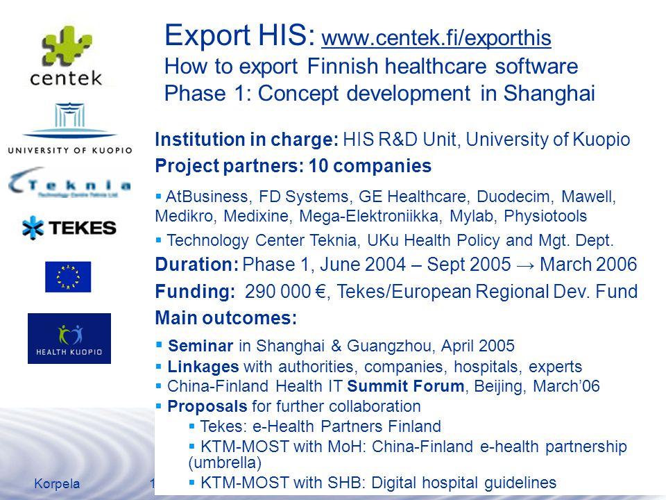www.uku.fi/ehp China-Finland eHealth Partnership 12 June 2008Korpela19 Future plans: UbiHealth (2009-2011) ●Univ.