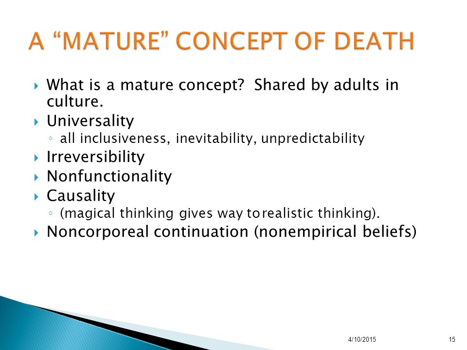  What is a mature concept? Shared by adults in culture.  Universality ◦ all inclusiveness, inevitability, unpredictability  Irreversibility  Nonfu