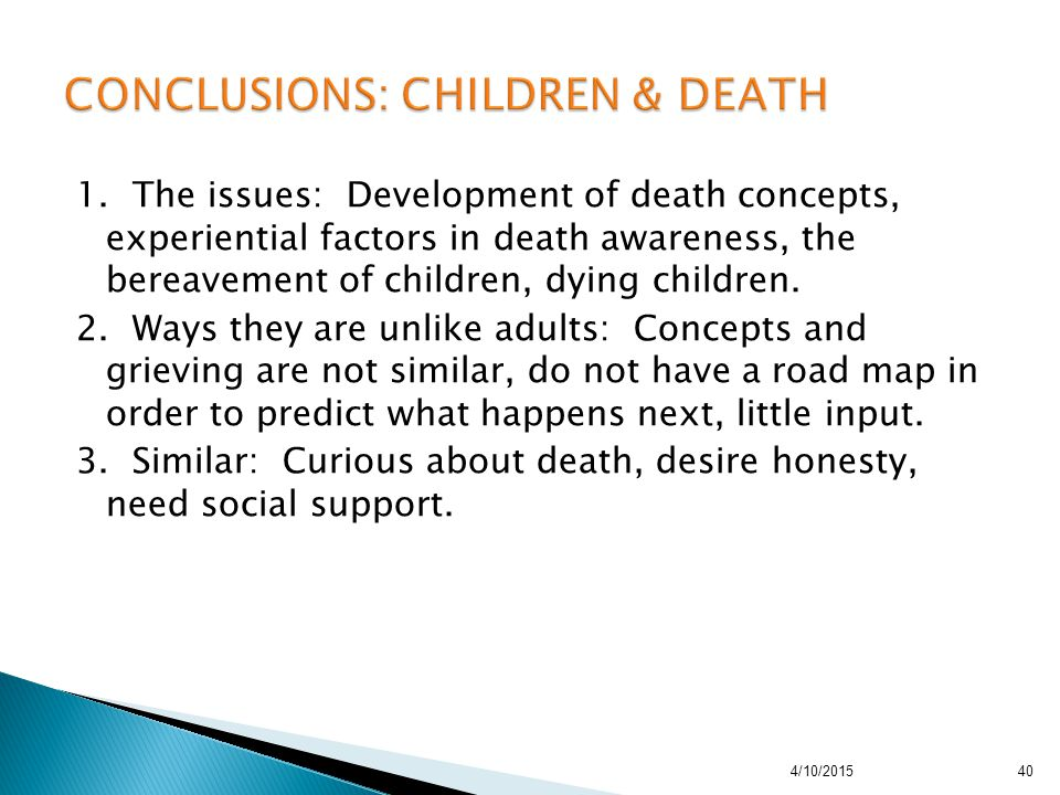 1. The issues: Development of death concepts, experiential factors in death awareness, the bereavement of children, dying children. 2. Ways they are u
