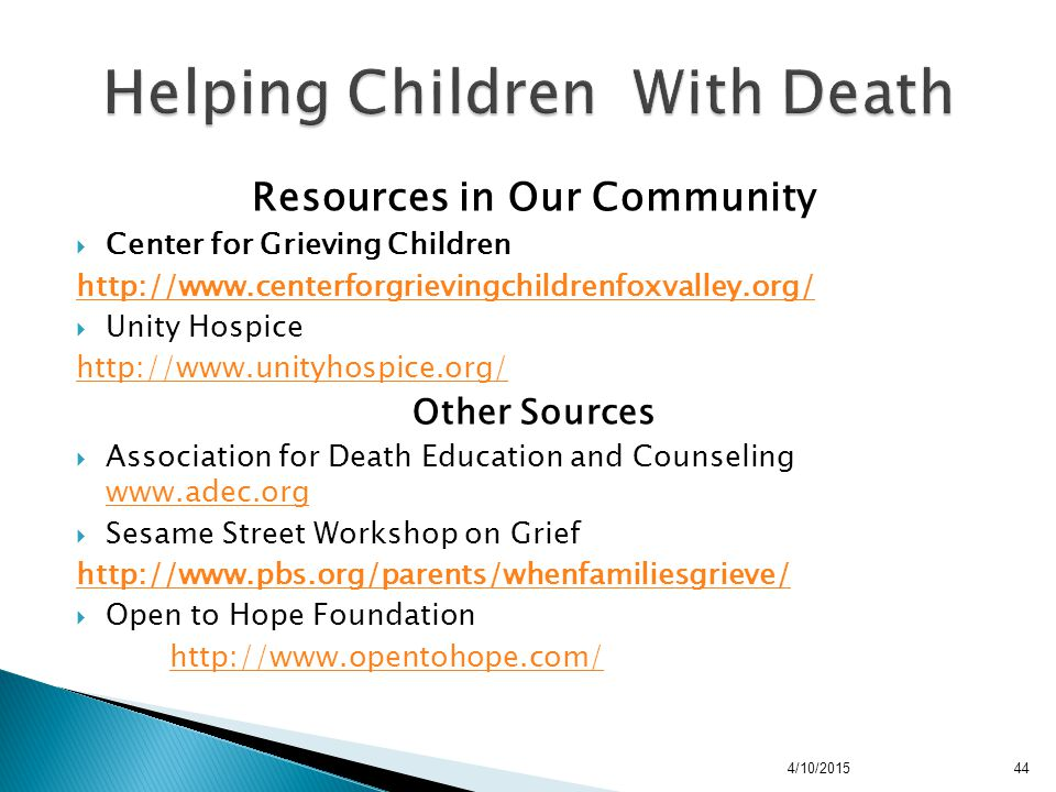 Resources in Our Community  Center for Grieving Children http://www.centerforgrievingchildrenfoxvalley.org/  Unity Hospice http://www.unityhospice.o