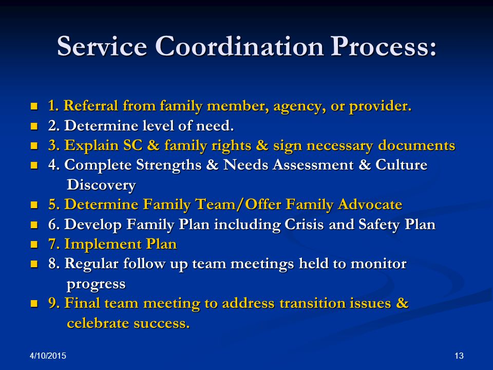 4/10/2015 13 Service Coordination Process: 1. Referral from family member, agency, or provider. 1. Referral from family member, agency, or provider. 2