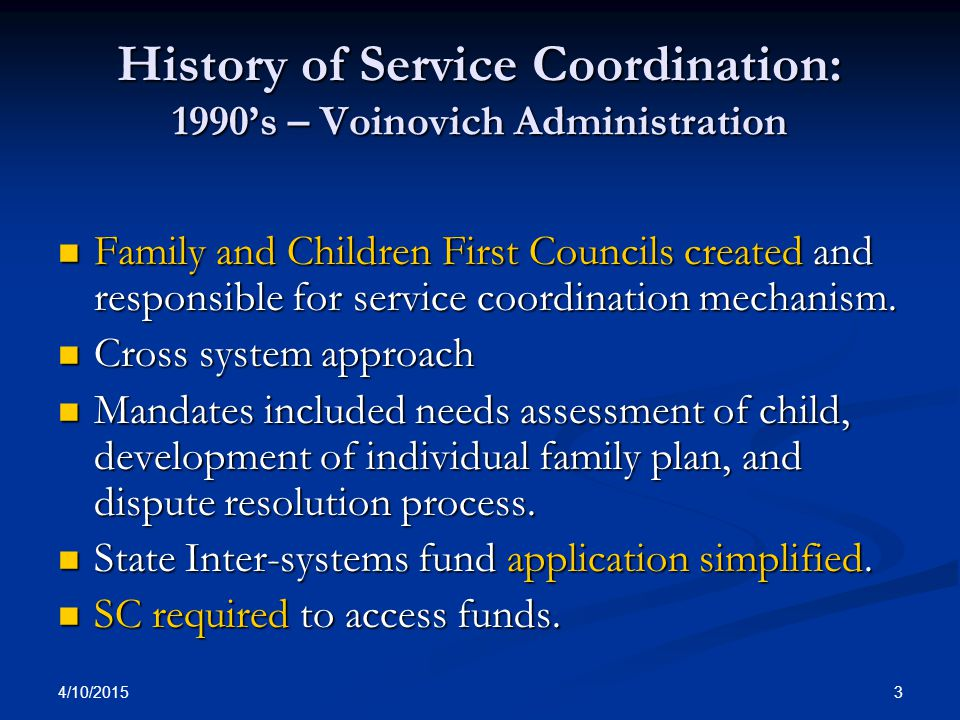 4/10/2015 4 History of Service Coordination: 2000's - Taft Administration Methods to divert children from juvenile court and address at-risk unruly and adjudicated unruly youth.