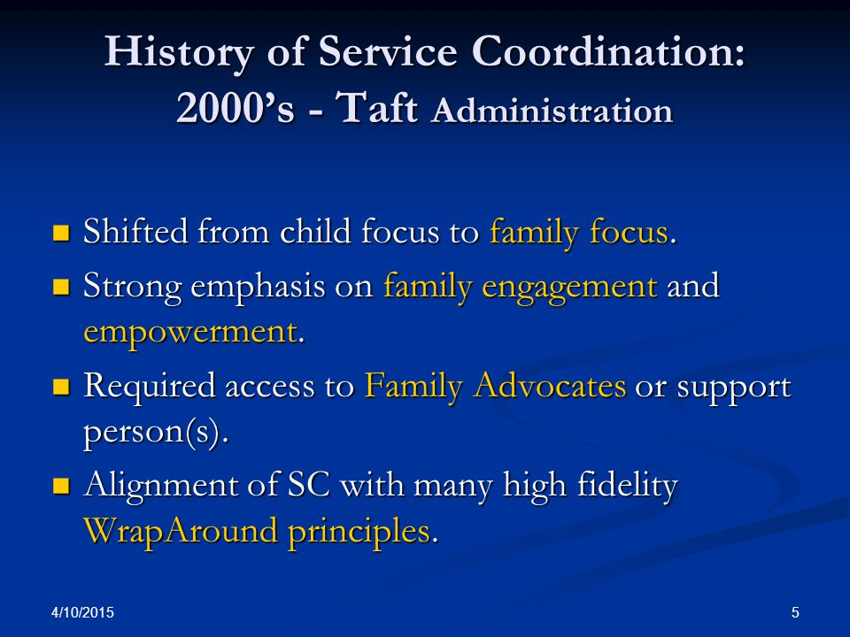 4/10/2015 6 History of Service Coordination: 2000's - Taft Administration State inter-systems fund was discontinued and redistributed as an allocation to each mental health and recovery services board (404 dollars).