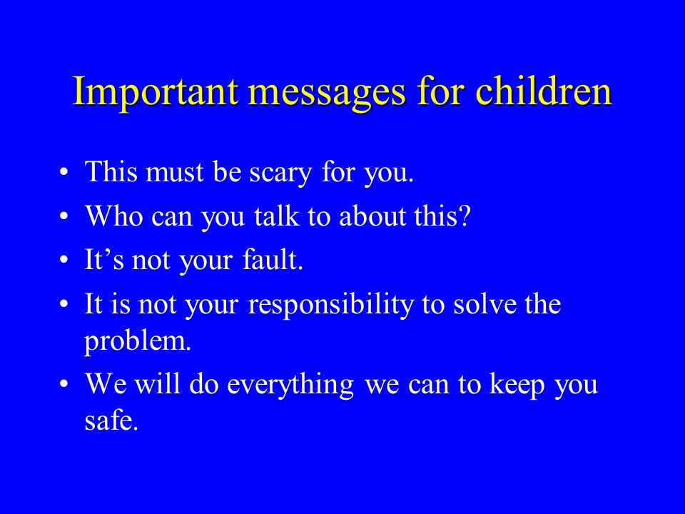 Important messages for children This must be scary for you.