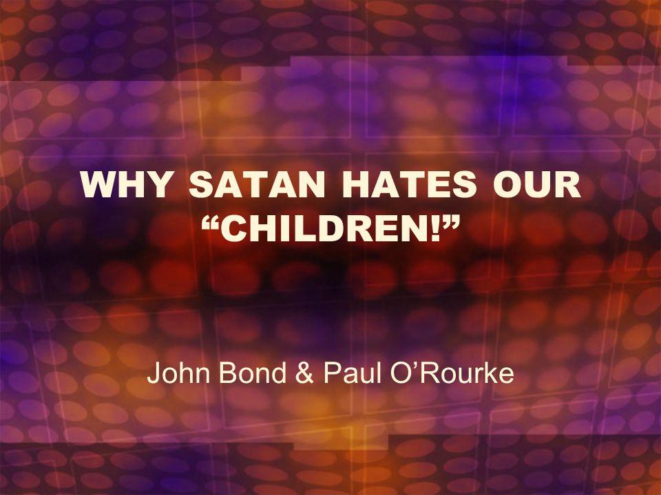WHY SATAN HATES OUR CHILDREN! John Bond & Paul O'Rourke