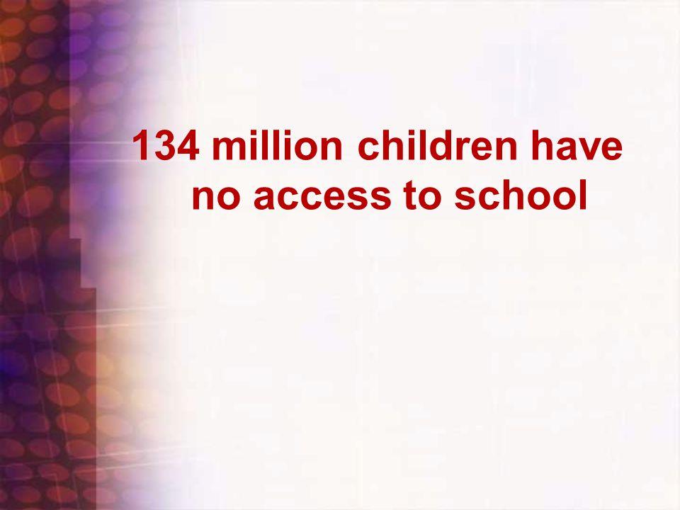 134 million children have no access to school