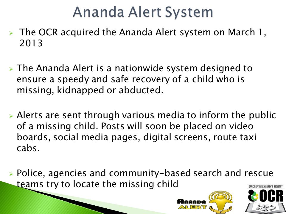  The OCR acquired the Ananda Alert system on March 1, 2013  The Ananda Alert is a nationwide system designed to ensure a speedy and safe recovery of