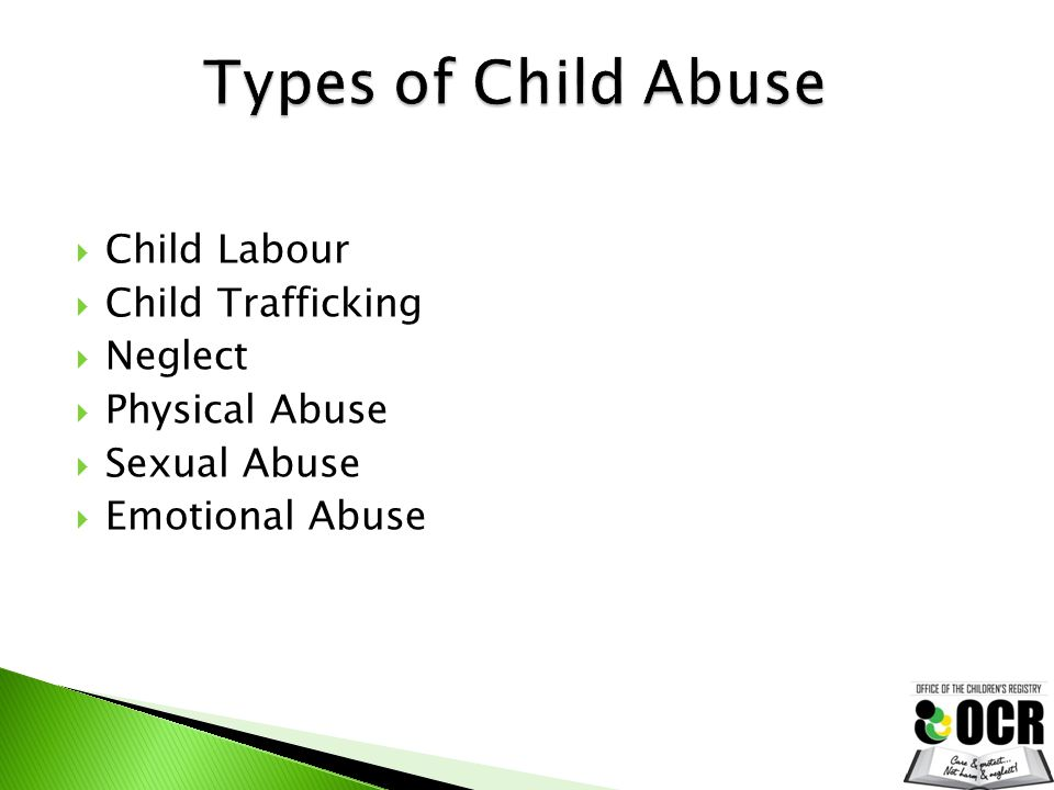 Child Labour  Child Trafficking  Neglect  Physical Abuse  Sexual Abuse  Emotional Abuse