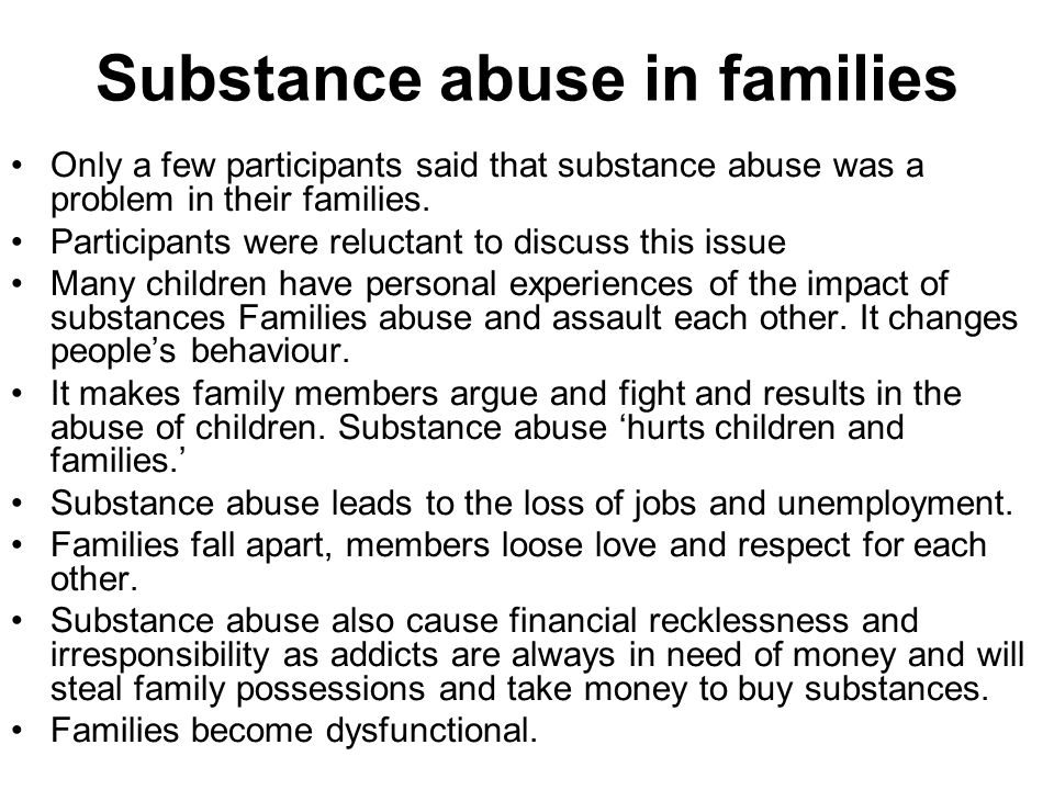 Substance abuse in families Only a few participants said that substance abuse was a problem in their families.