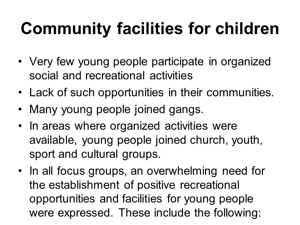 Community facilities for children Very few young people participate in organized social and recreational activities Lack of such opportunities in their communities.