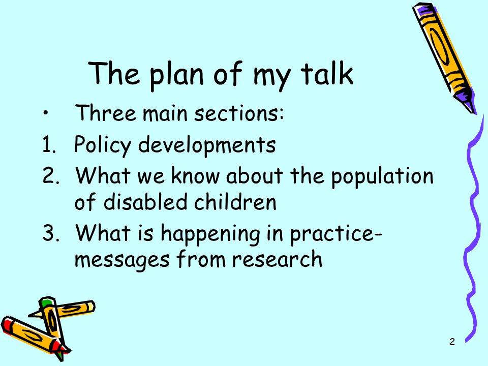 2 The plan of my talk Three main sections: 1.Policy developments 2.What we know about the population of disabled children 3.What is happening in pract