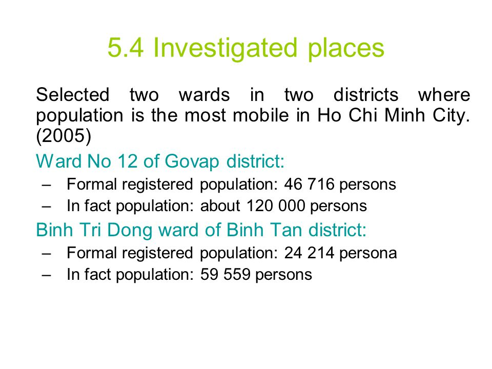 5.4 Investigated places Selected two wards in two districts where population is the most mobile in Ho Chi Minh City. (2005) Ward No 12 of Govap distri