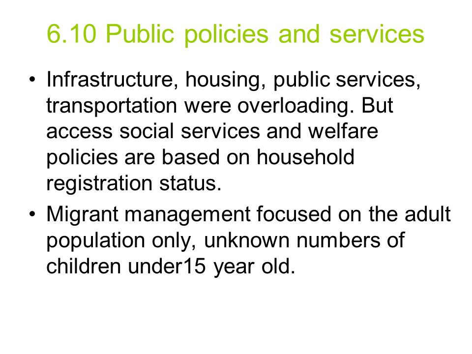 6.10 Public policies and services Infrastructure, housing, public services, transportation were overloading. But access social services and welfare po