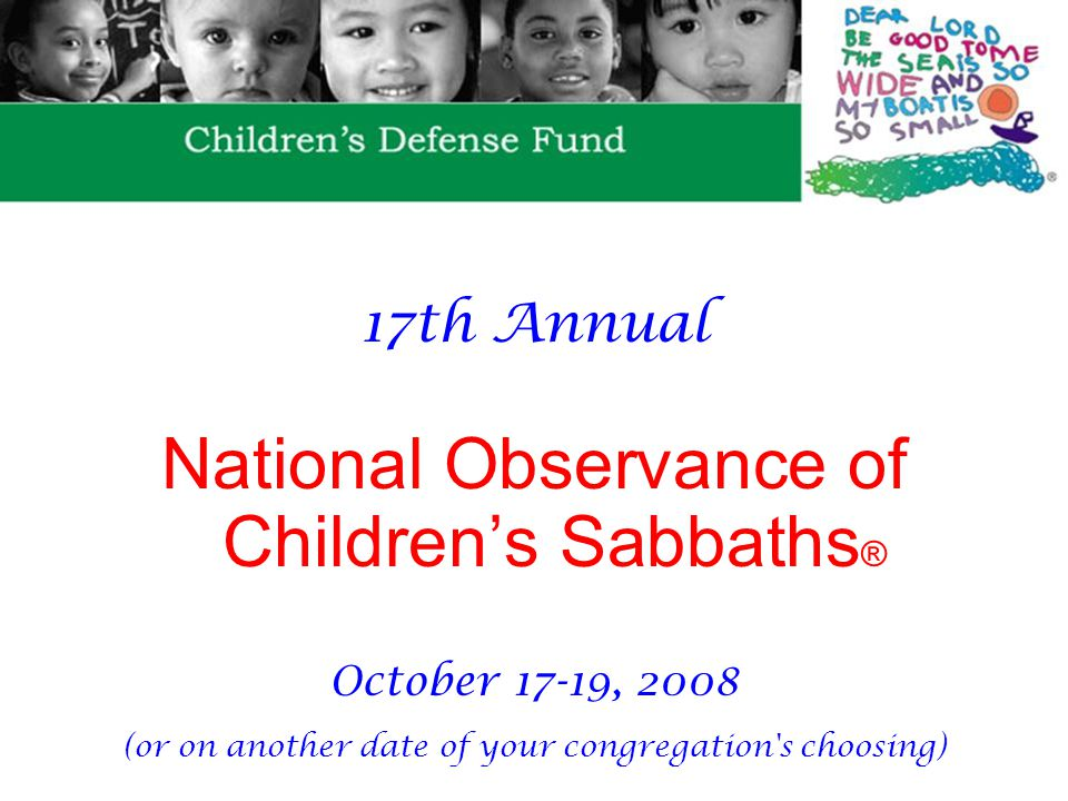17th Annual National Observance of Children's Sabbaths ® October 17-19, 2008 (or on another date of your congregation s choosing)