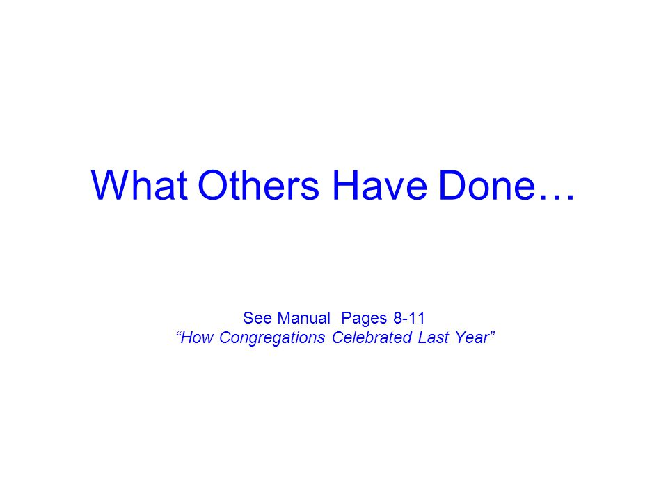 What Others Have Done… See Manual Pages 8-11 How Congregations Celebrated Last Year