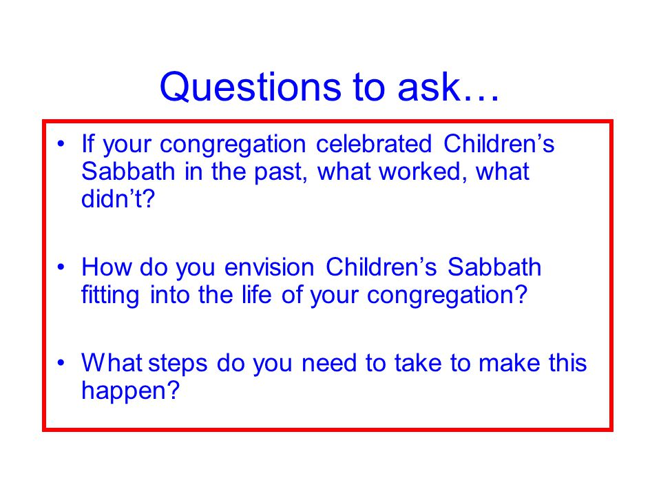 Questions to ask… If your congregation celebrated Children's Sabbath in the past, what worked, what didn't.