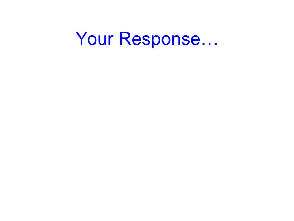 Your Response…