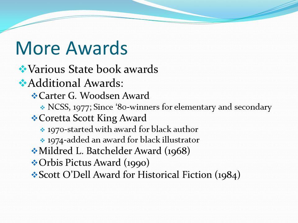More Awards  Various State book awards  Additional Awards:  Carter G.
