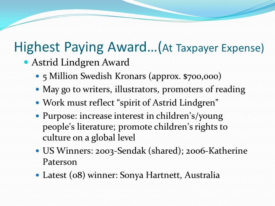 Highest Paying Award…( At Taxpayer Expense) Astrid Lindgren Award 5 Million Swedish Kronars (approx.