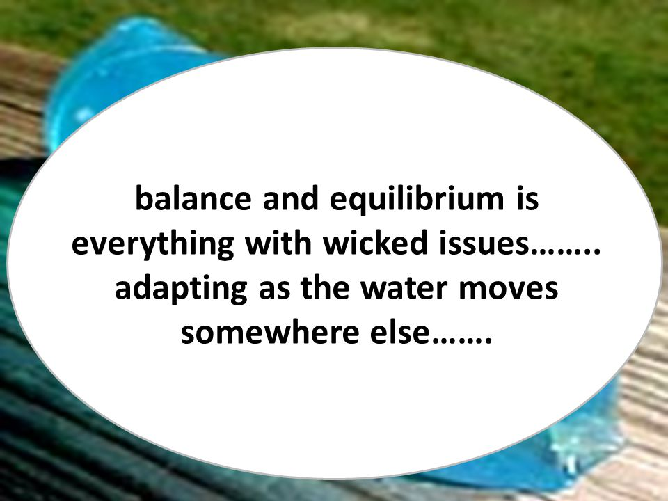 balance and equilibrium is everything with wicked issues……..