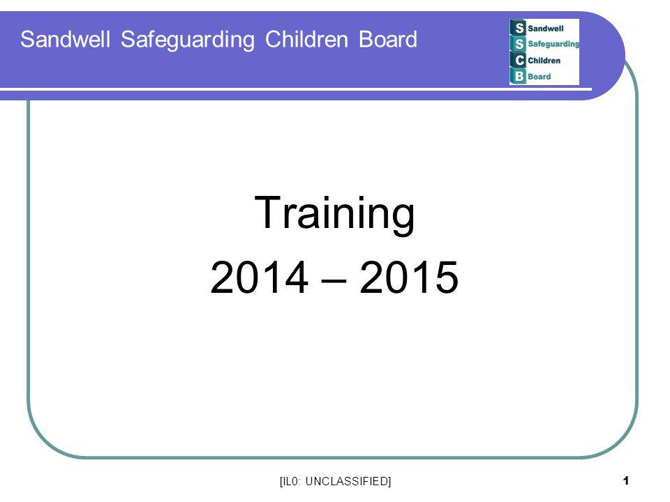 [IL0: UNCLASSIFIED] 1 Sandwell Safeguarding Children Board Training 2014 – 2015