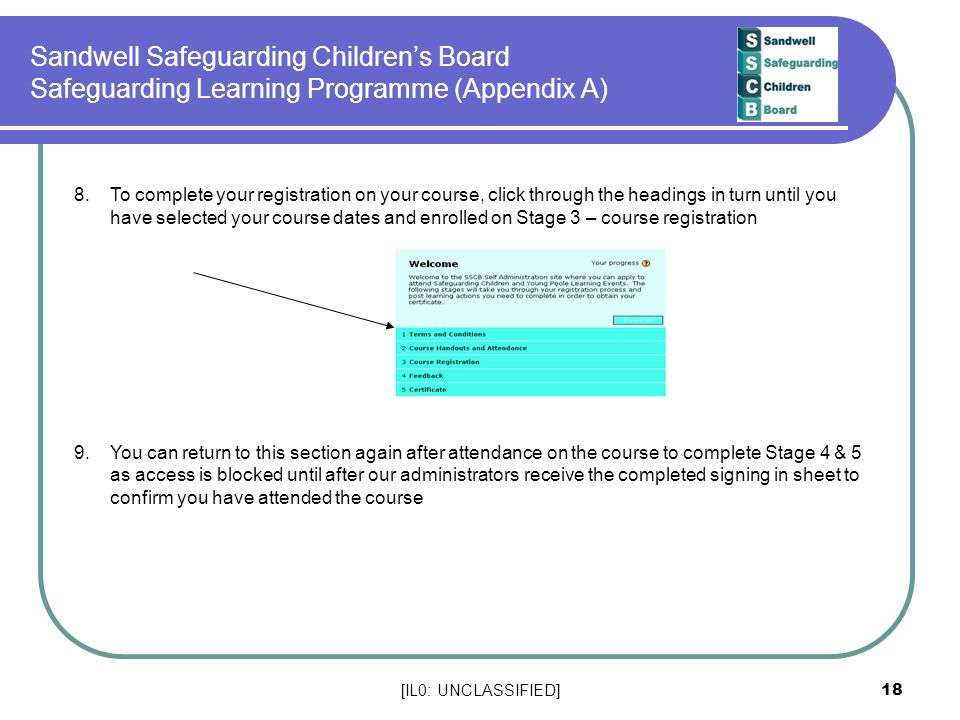 [IL0: UNCLASSIFIED] 18 Sandwell Safeguarding Children's Board Safeguarding Learning Programme (Appendix A) 8.To complete your registration on your cou