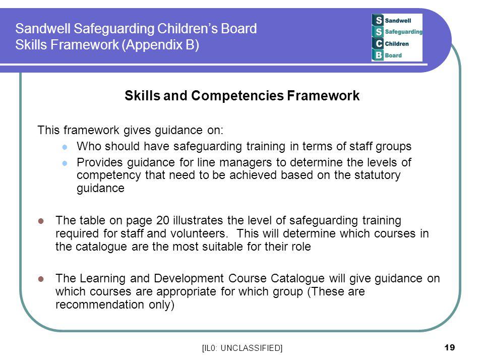 [IL0: UNCLASSIFIED] 19 Sandwell Safeguarding Children's Board Skills Framework (Appendix B) Skills and Competencies Framework This framework gives gui