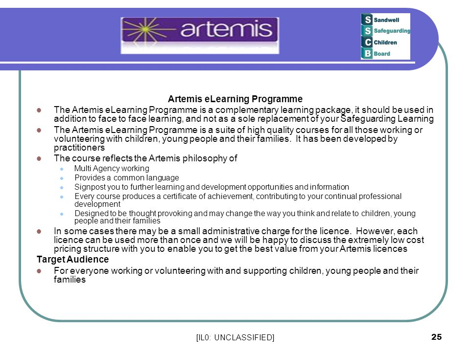 [IL0: UNCLASSIFIED] 25 Artemis eLearning Programme The Artemis eLearning Programme is a complementary learning package, it should be used in addition