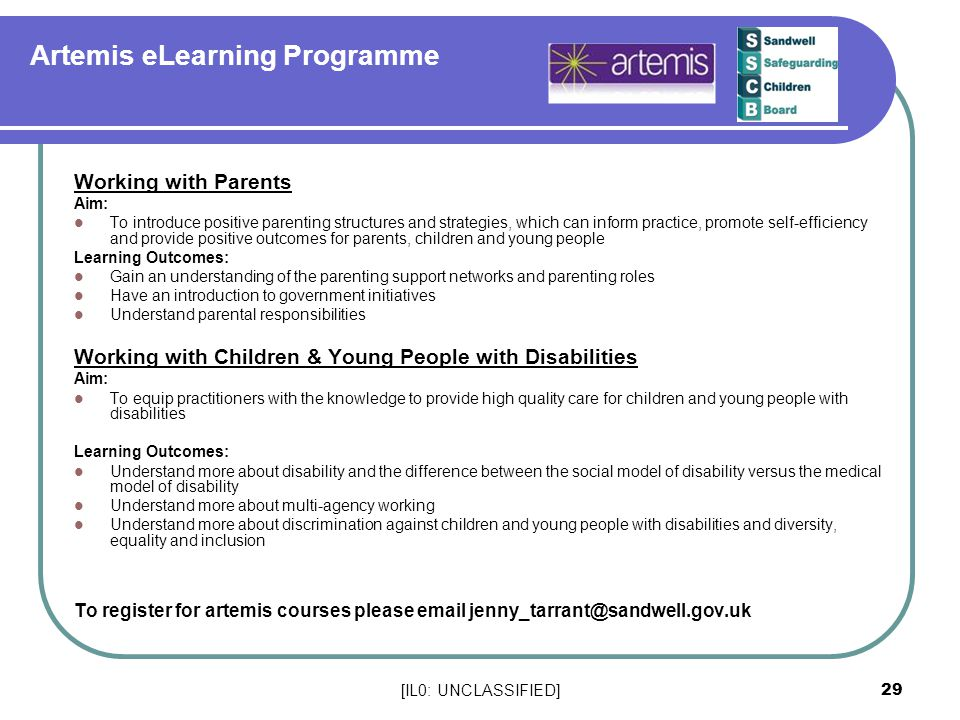[IL0: UNCLASSIFIED] 29 Artemis eLearning Programme Working with Parents Aim: To introduce positive parenting structures and strategies, which can info