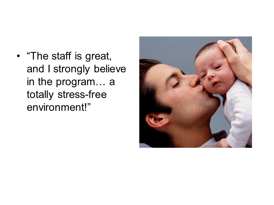 """The staff is great, and I strongly believe in the program… a totally stress-free environment!"""