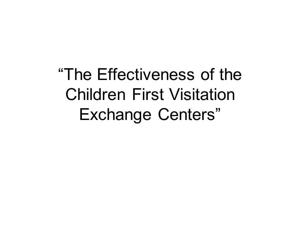 """The Effectiveness of the Children First Visitation Exchange Centers"""
