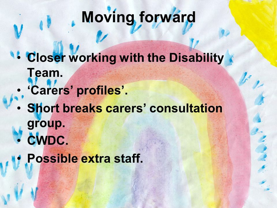 Moving forward Closer working with the Disability Team.