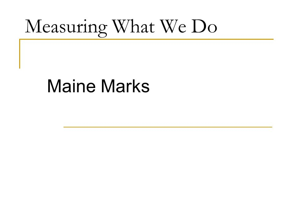 Measuring What We Do Maine Marks