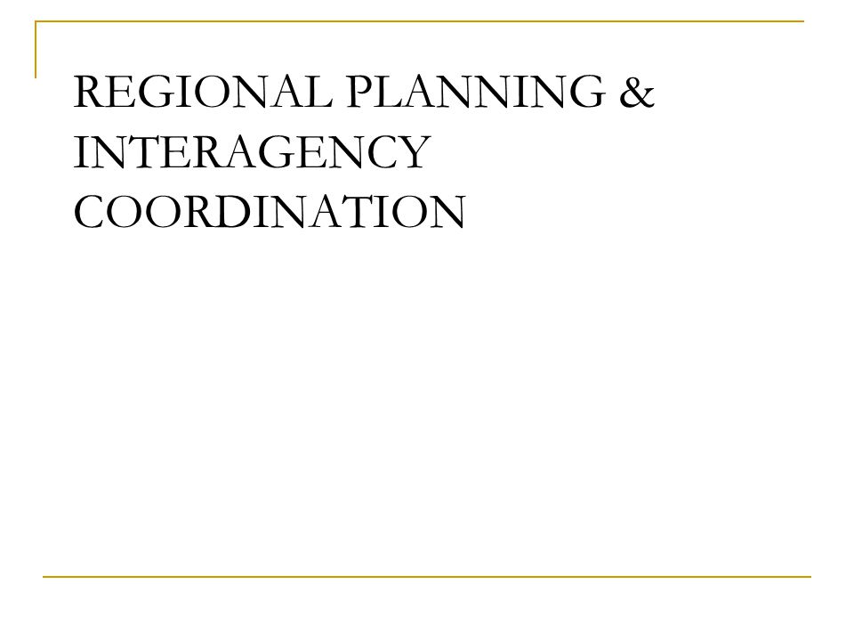 REGIONAL PLANNING & INTERAGENCY COORDINATION