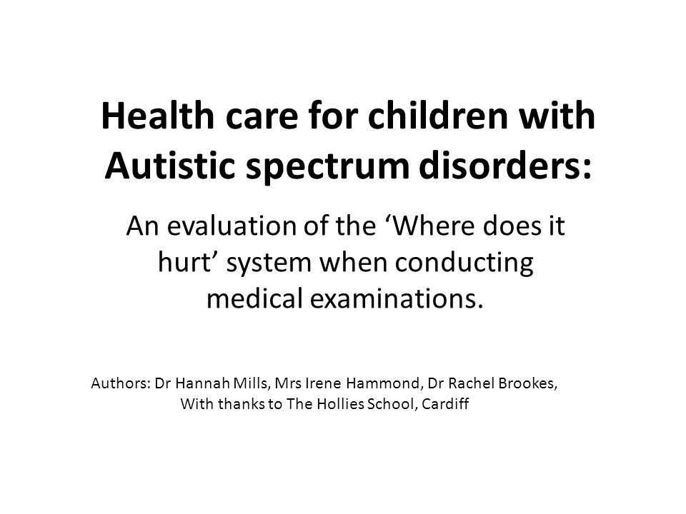 Health care for children with Autistic spectrum disorders: An evaluation of the 'Where does it hurt' system when conducting medical examinations.