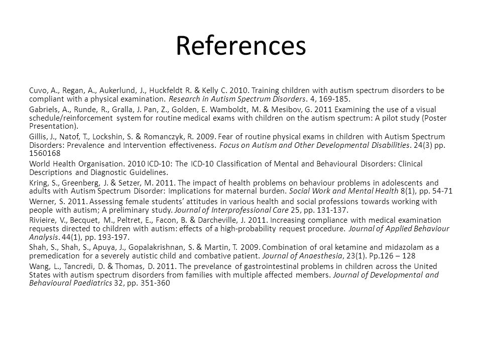 References Cuvo, A., Regan, A., Aukerlund, J., Huckfeldt R. & Kelly C. 2010. Training children with autism spectrum disorders to be compliant with a p