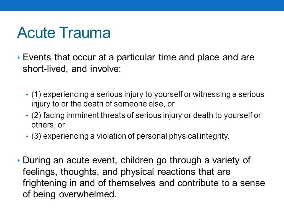 Chronic Trauma Chronic trauma refers to the experience of multiple traumatic events May be multiple and varied events (car accident and domestic violence), or longstanding, repeated events (ongoing sexual abuse) The effects of chronic trauma are often cumulative