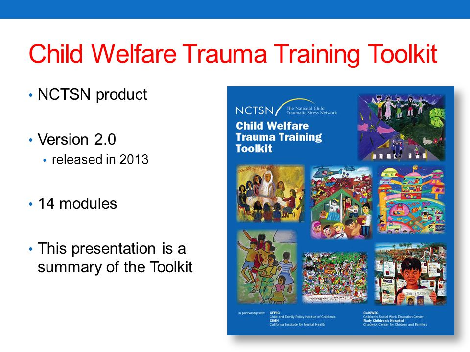 In a trauma-informed child welfare system, the child welfare worker: Understands the impact of trauma Can integrate that understanding into planning for the child and family Understands his or her role in responding to child traumatic stress