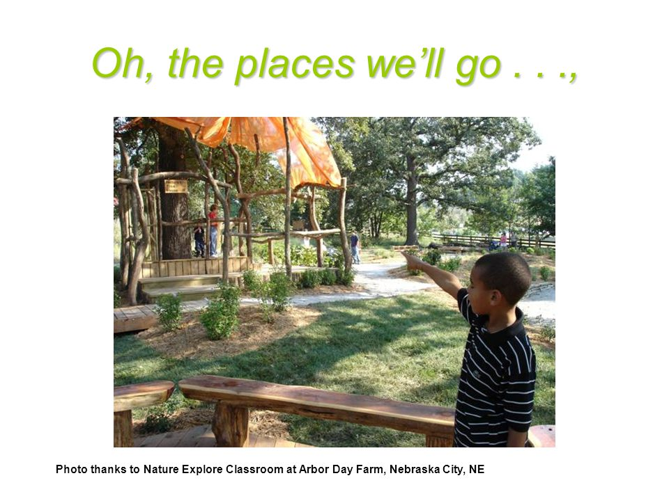 Oh, the places we'll go..., Photo thanks to Nature Explore Classroom at Arbor Day Farm, Nebraska City, NE