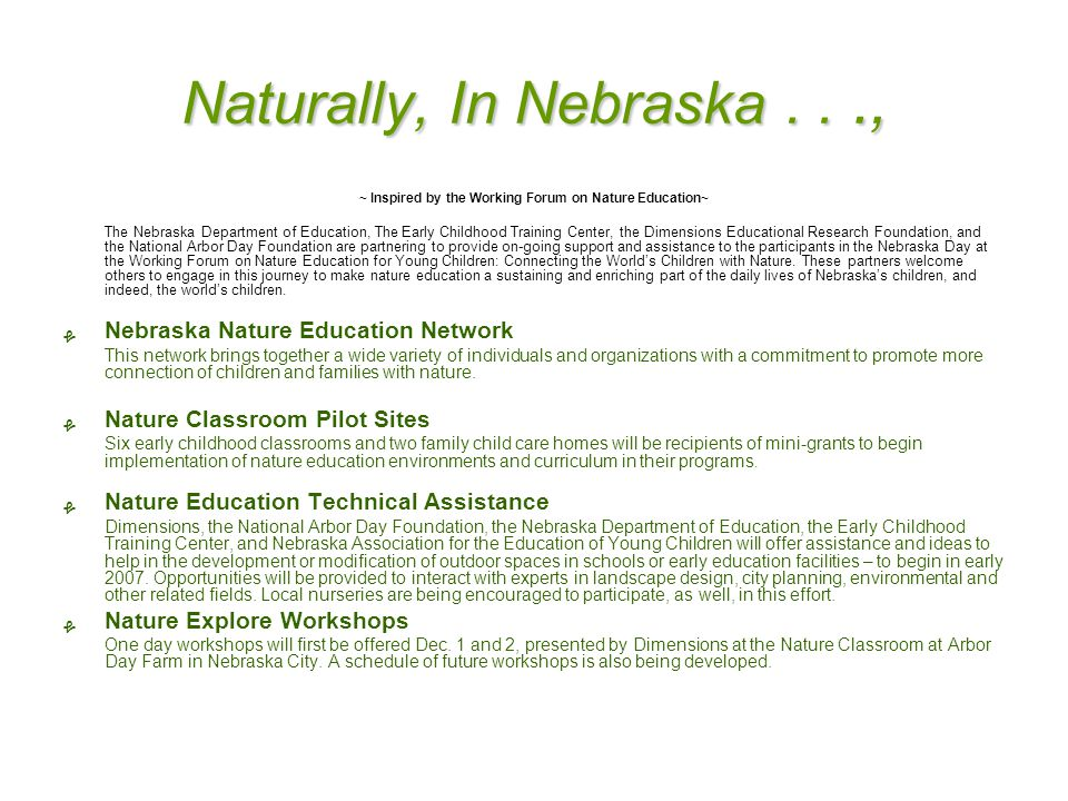 Naturally, In Nebraska..., ~ Inspired by the Working Forum on Nature Education~ The Nebraska Department of Education, The Early Childhood Training Center, the Dimensions Educational Research Foundation, and the National Arbor Day Foundation are partnering to provide on-going support and assistance to the participants in the Nebraska Day at the Working Forum on Nature Education for Young Children: Connecting the World's Children with Nature.