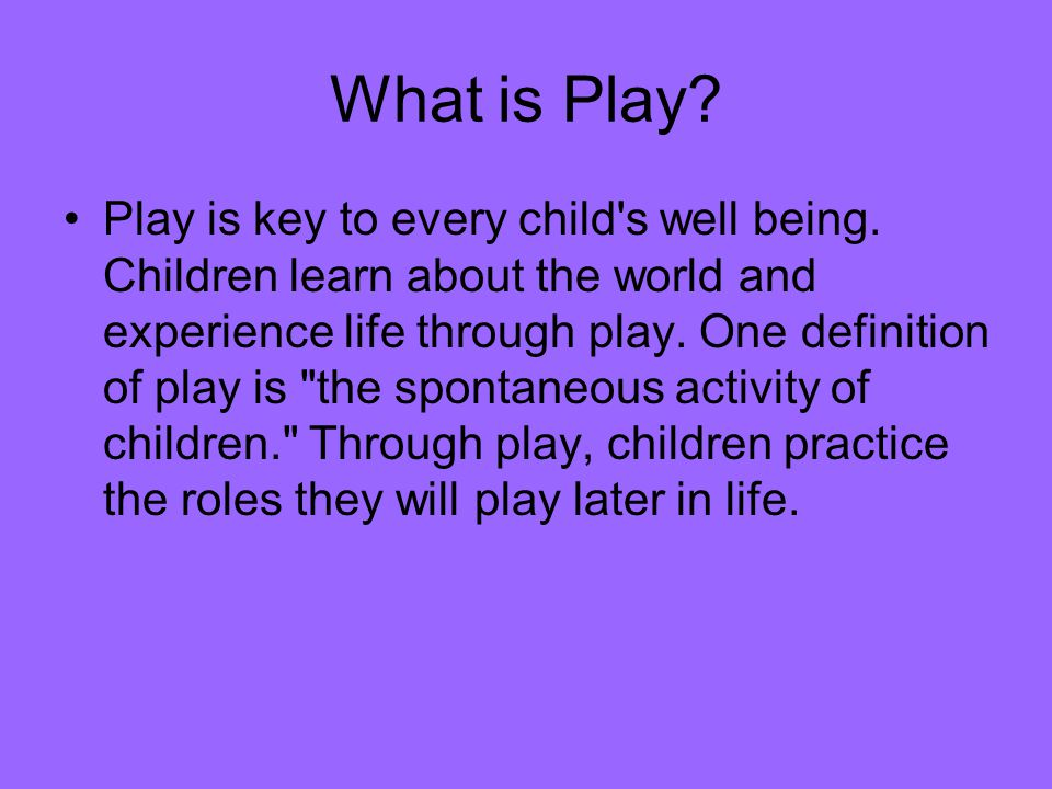 What play does.Play has many functions.