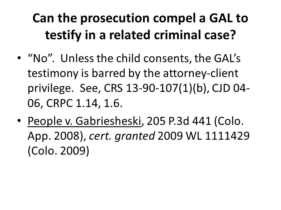 Can the prosecution compel a GAL to testify in a related criminal case.