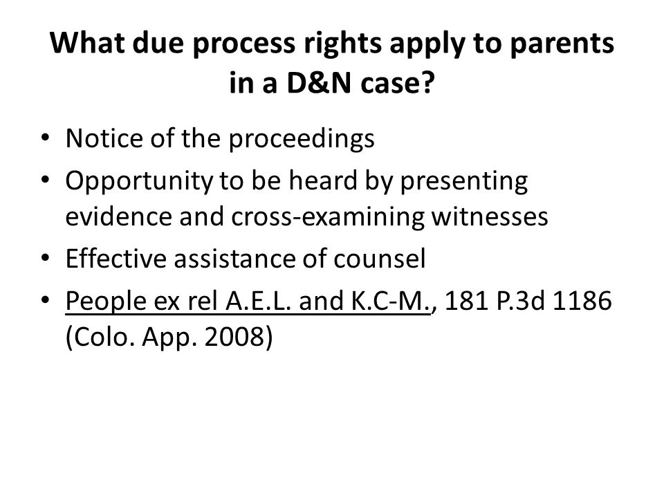 What due process rights apply to parents in a D&N case.