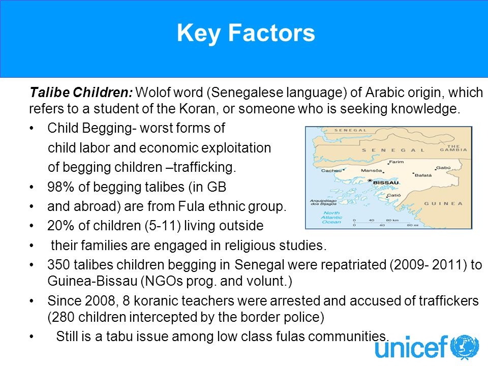 Key Factors Talibe Children: Wolof word (Senegalese language) of Arabic origin, which refers to a student of the Koran, or someone who is seeking knowledge.