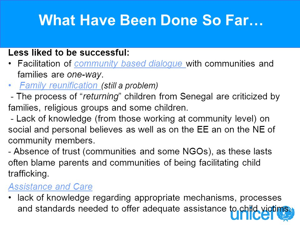 What Have Been Done So Far… Less liked to be successful: Facilitation of community based dialogue with communities and families are one-way.