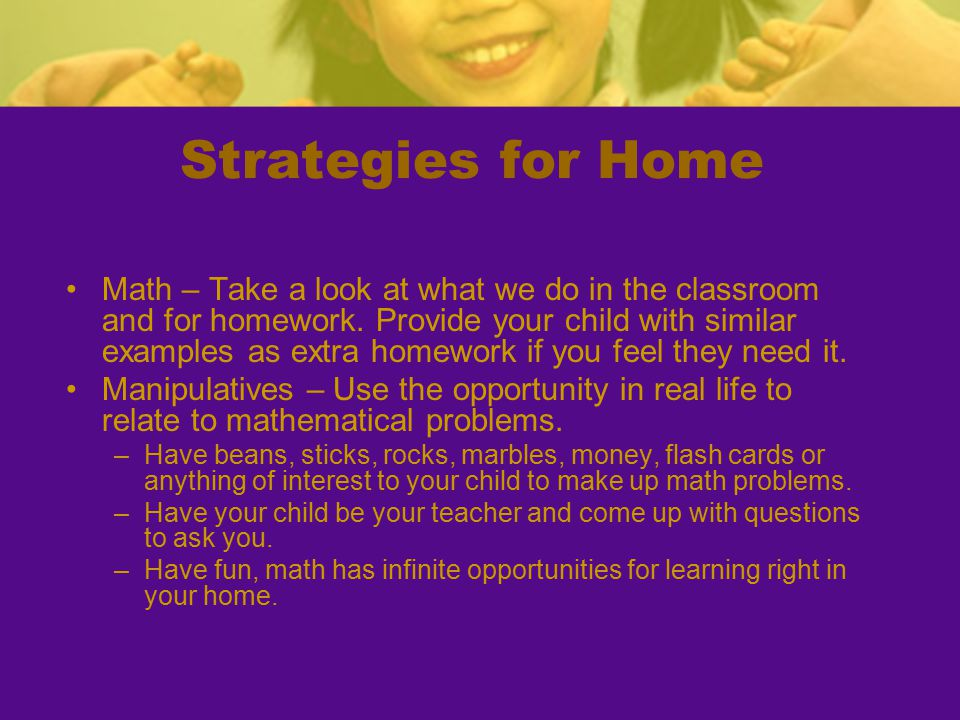 Strategies for Home Math – Take a look at what we do in the classroom and for homework.