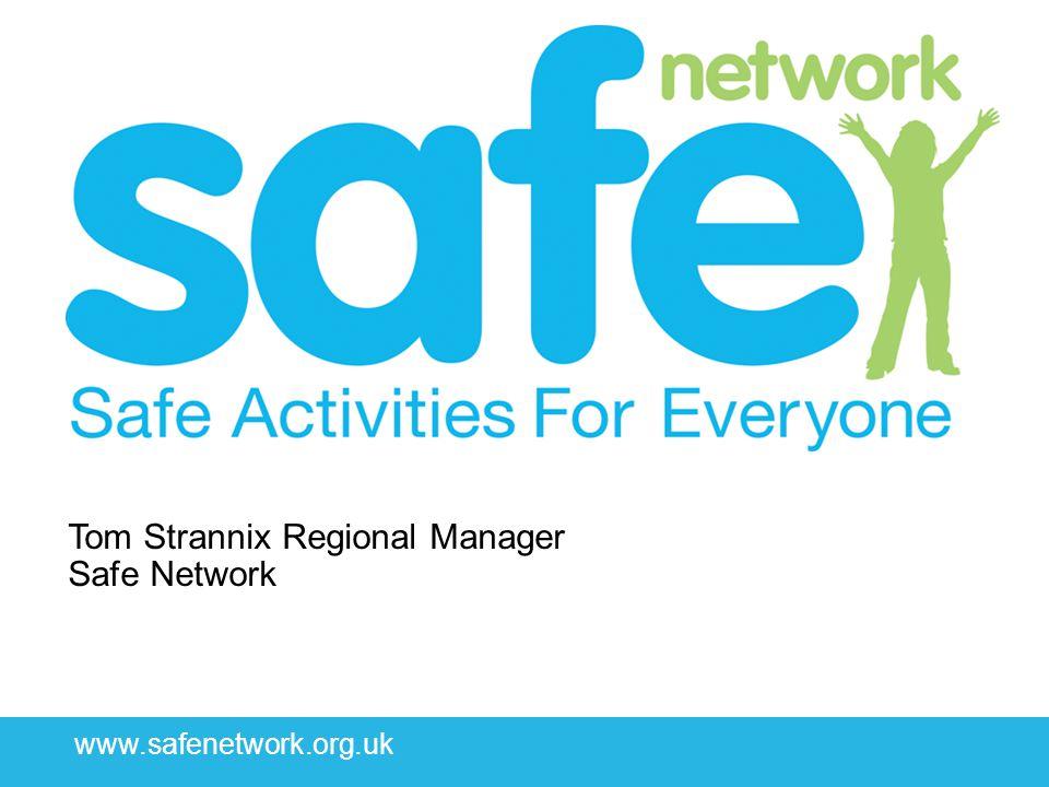 www.safenetwork.org.uk Tom Strannix Regional Manager Safe Network